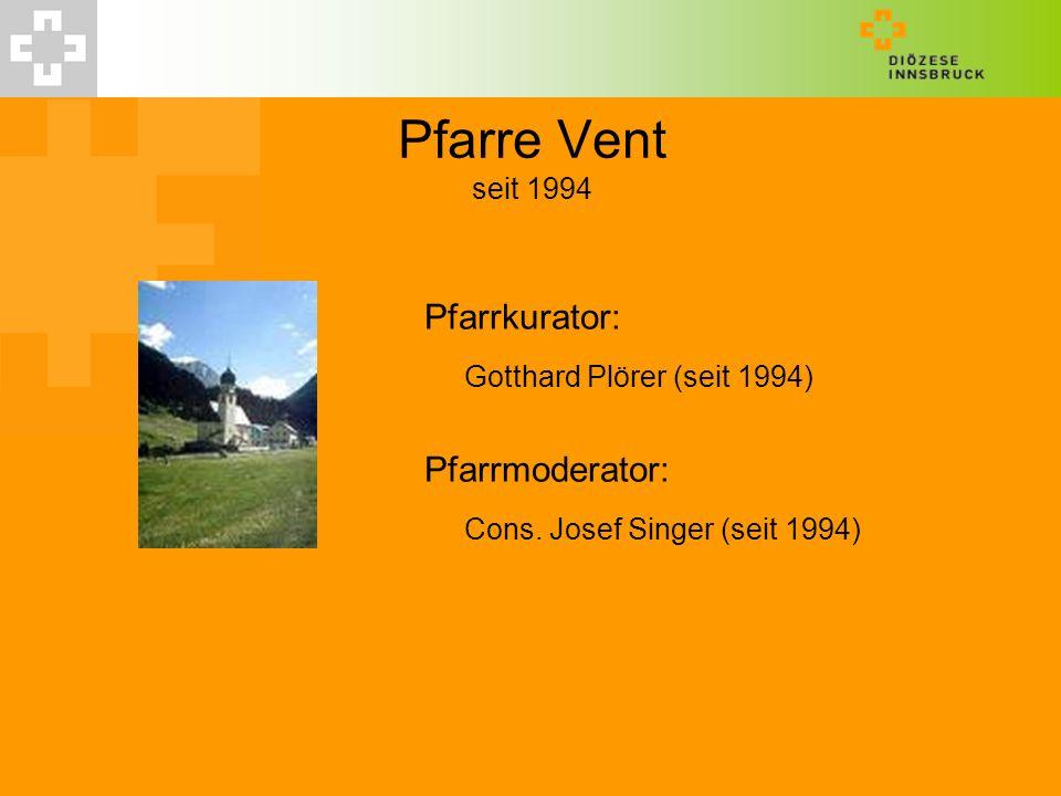 Pfarre Vent seit 1994 Pfarrkurator: Gotthard Plörer (seit 1994) Pfarrmoderator: Cons. Josef Singer (seit 1994)