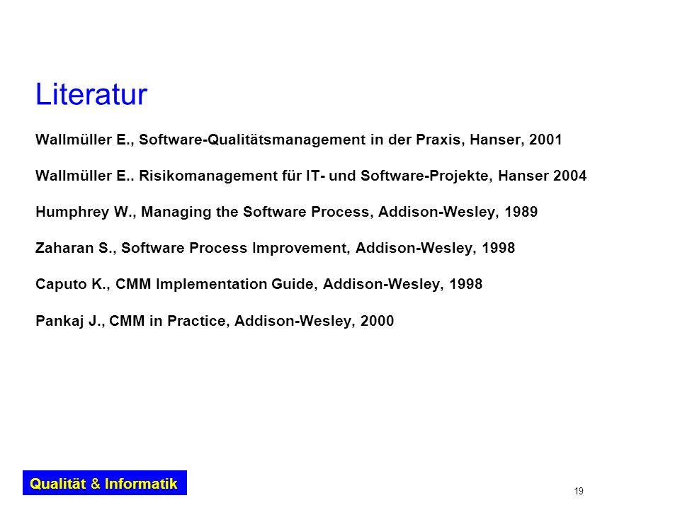 19 Qualität & Informatik Literatur Wallmüller E., Software-Qualitätsmanagement in der Praxis, Hanser, 2001 Wallmüller E.. Risikomanagement für IT- und
