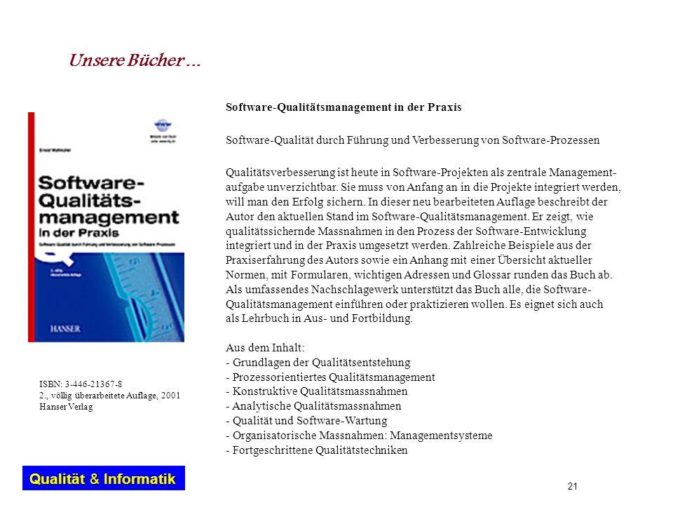 21 Qualität & Informatik Unsere Bücher... Software-Qualitätsmanagement in der Praxis Software-Qualität durch Führung und Verbesserung von Software-Pro