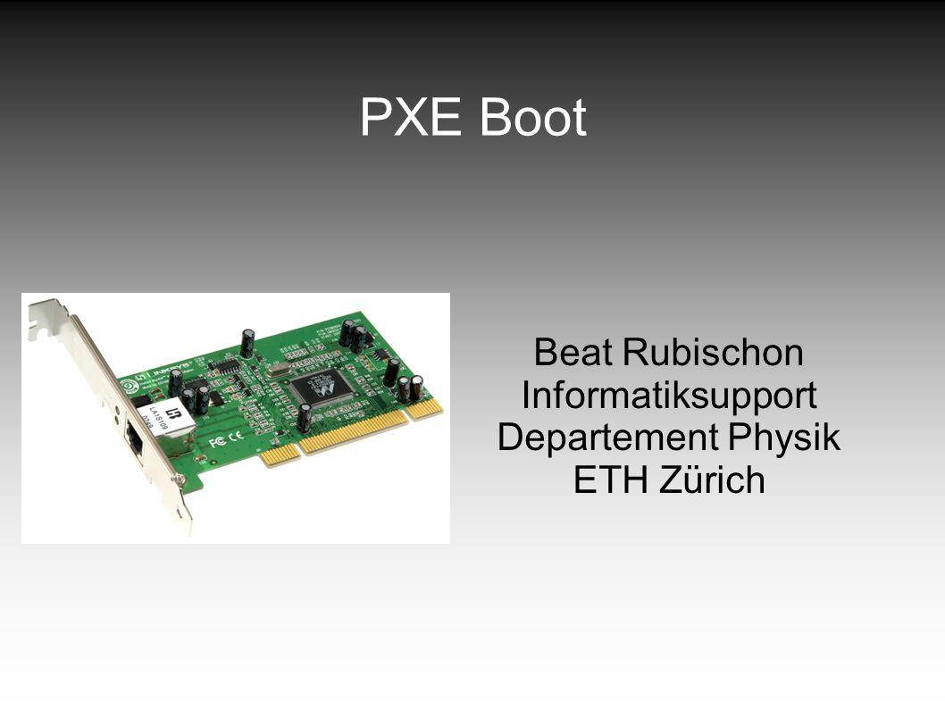 PXE Boot Beat Rubischon Informatiksupport Departement Physik ETH Zürich