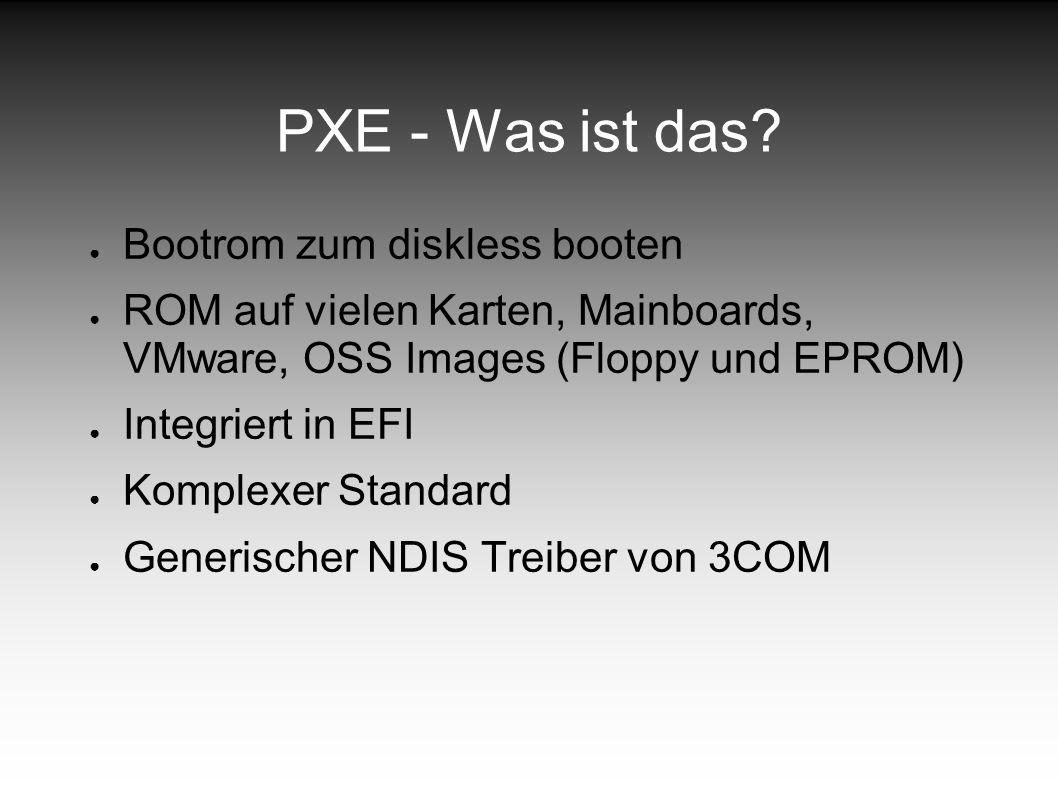 PXE - Was ist das? Bootrom zum diskless booten ROM auf vielen Karten, Mainboards, VMware, OSS Images (Floppy und EPROM) Integriert in EFI Komplexer St