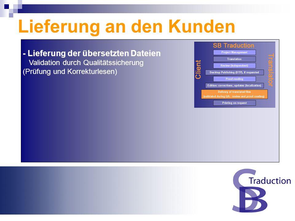 - Lieferung der übersetzten Dateien Validation durch Qualitätssicherung (Prüfung und Korrekturlesen) Lieferung an den Kunden