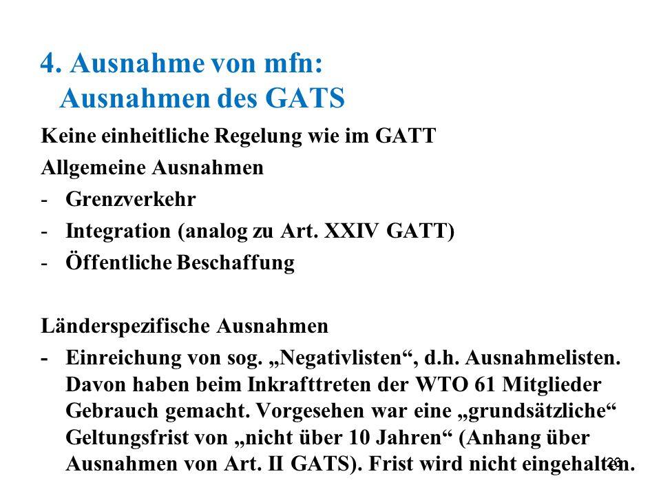23 4. Ausnahme von mfn: Ausnahmen des GATS Keine einheitliche Regelung wie im GATT Allgemeine Ausnahmen -Grenzverkehr -Integration (analog zu Art. XXI