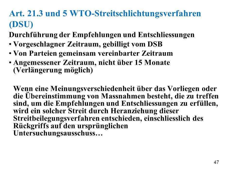 47 Art. 21.3 und 5 WTO-Streitschlichtungsverfahren (DSU) Durchführung der Empfehlungen und Entschliessungen Vorgeschlagner Zeitraum, gebilligt vom DSB