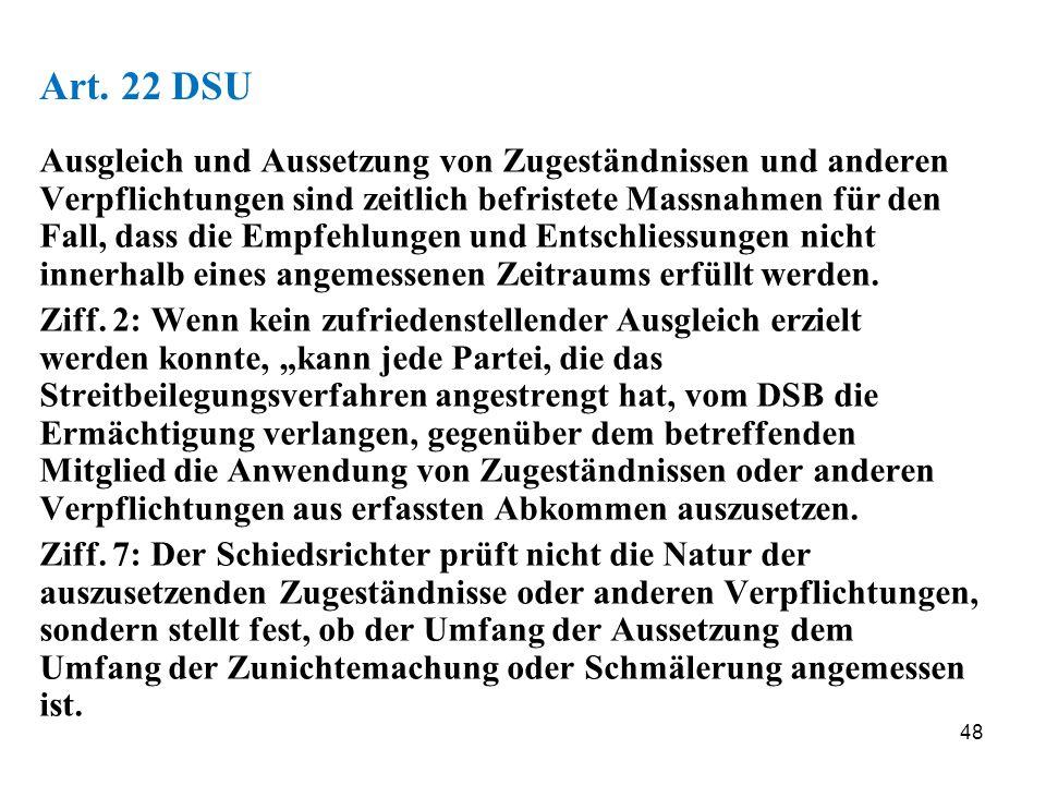 48 Art. 22 DSU Ausgleich und Aussetzung von Zugeständnissen und anderen Verpflichtungen sind zeitlich befristete Massnahmen für den Fall, dass die Emp
