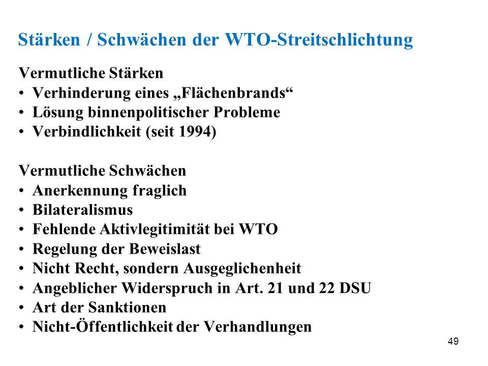49 Stärken / Schwächen der WTO-Streitschlichtung Vermutliche Stärken Verhinderung eines Flächenbrands Lösung binnenpolitischer Probleme Verbindlichkei