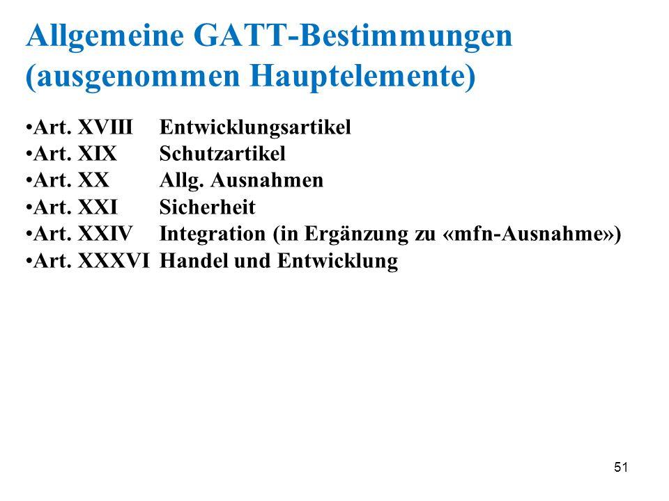 51 Allgemeine GATT-Bestimmungen (ausgenommen Hauptelemente) Art. XVIIIEntwicklungsartikel Art. XIXSchutzartikel Art. XXAllg. Ausnahmen Art. XXISicherh