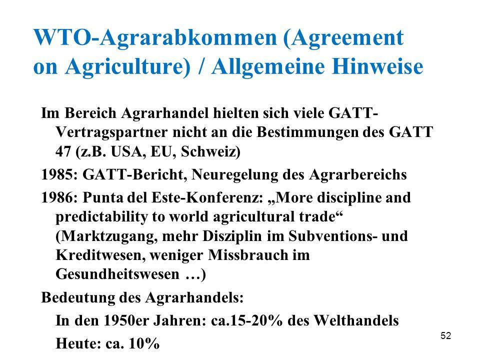 52 WTO-Agrarabkommen (Agreement on Agriculture) / Allgemeine Hinweise Im Bereich Agrarhandel hielten sich viele GATT- Vertragspartner nicht an die Bes