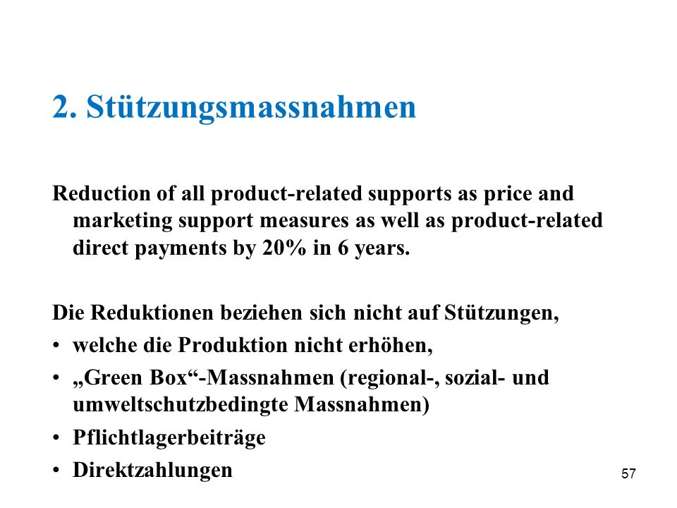 57 2. Stützungsmassnahmen Reduction of all product-related supports as price and marketing support measures as well as product-related direct payments