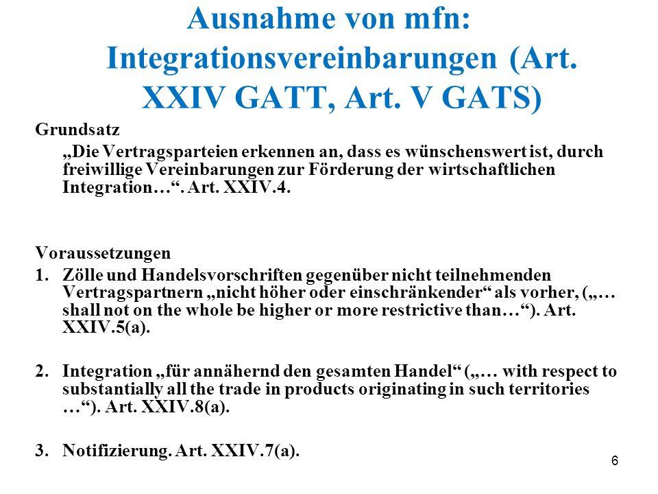 6 Ausnahme von mfn: Integrationsvereinbarungen (Art. XXIV GATT, Art. V GATS) Grundsatz Die Vertragsparteien erkennen an, dass es wünschenswert ist, du