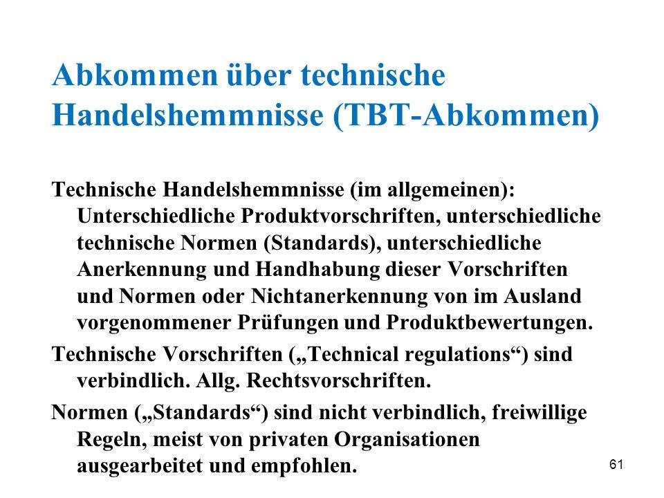61 Abkommen über technische Handelshemmnisse (TBT-Abkommen) Technische Handelshemmnisse (im allgemeinen): Unterschiedliche Produktvorschriften, unters
