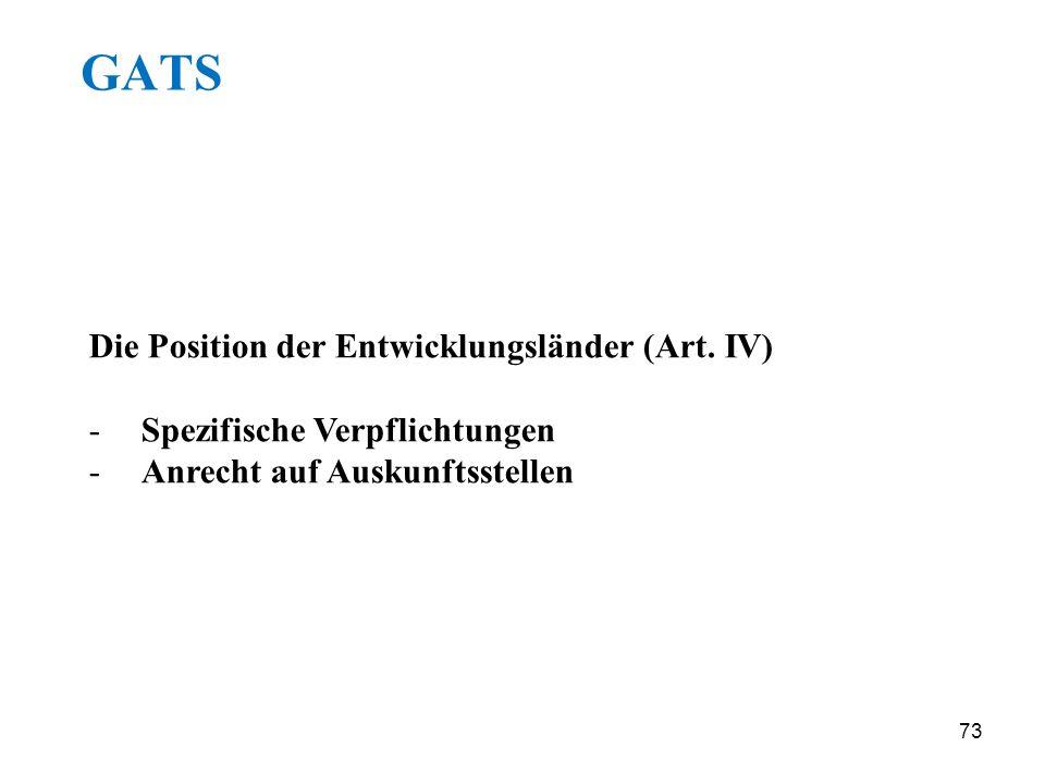 73 GATS Die Position der Entwicklungsländer (Art. IV) -Spezifische Verpflichtungen -Anrecht auf Auskunftsstellen