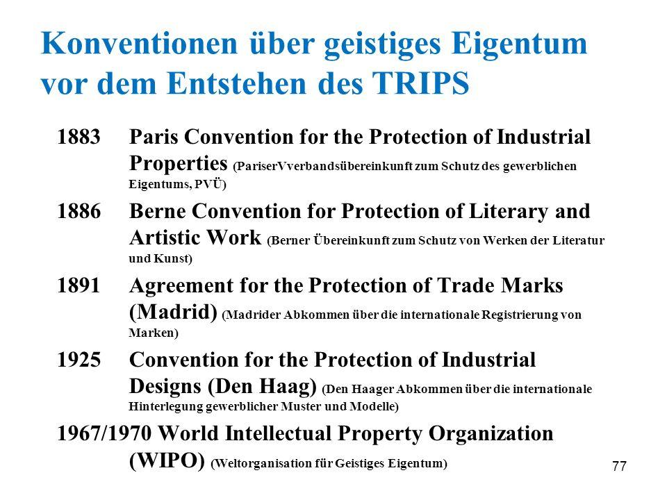 77 Konventionen über geistiges Eigentum vor dem Entstehen des TRIPS 1883 Paris Convention for the Protection of Industrial Properties (PariserVverband