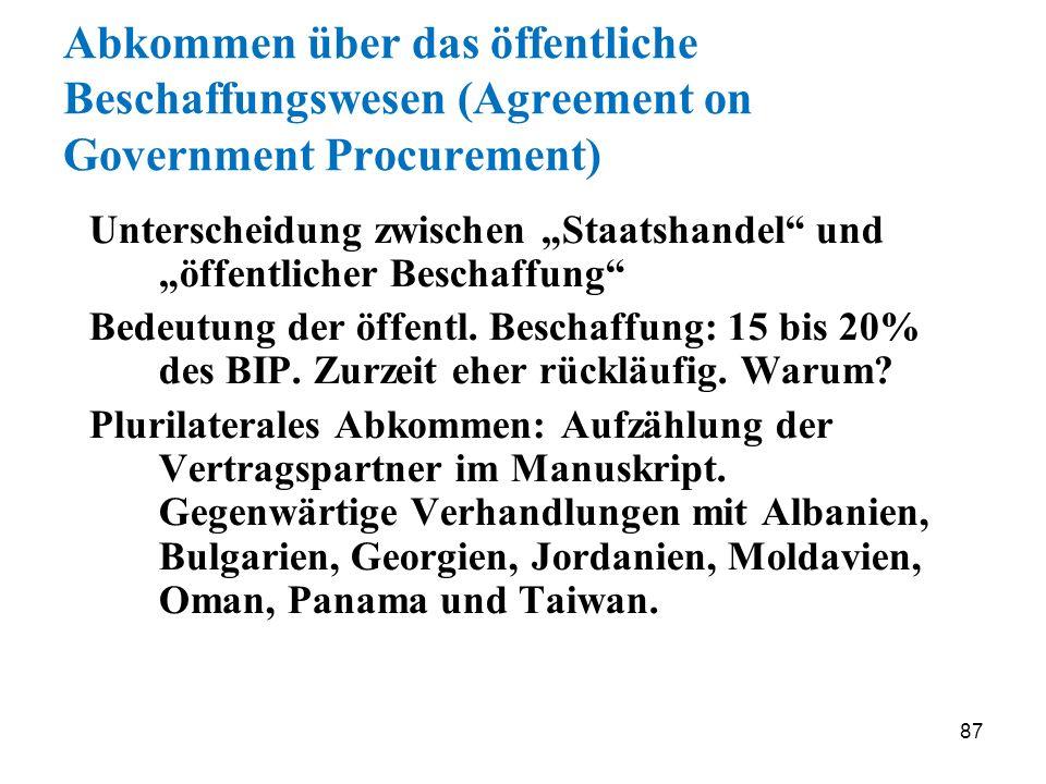 87 Abkommen über das öffentliche Beschaffungswesen (Agreement on Government Procurement) Unterscheidung zwischen Staatshandel und öffentlicher Beschaf