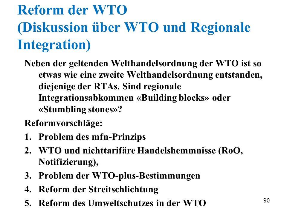 90 Reform der WTO (Diskussion über WTO und Regionale Integration) Neben der geltenden Welthandelsordnung der WTO ist so etwas wie eine zweite Welthand