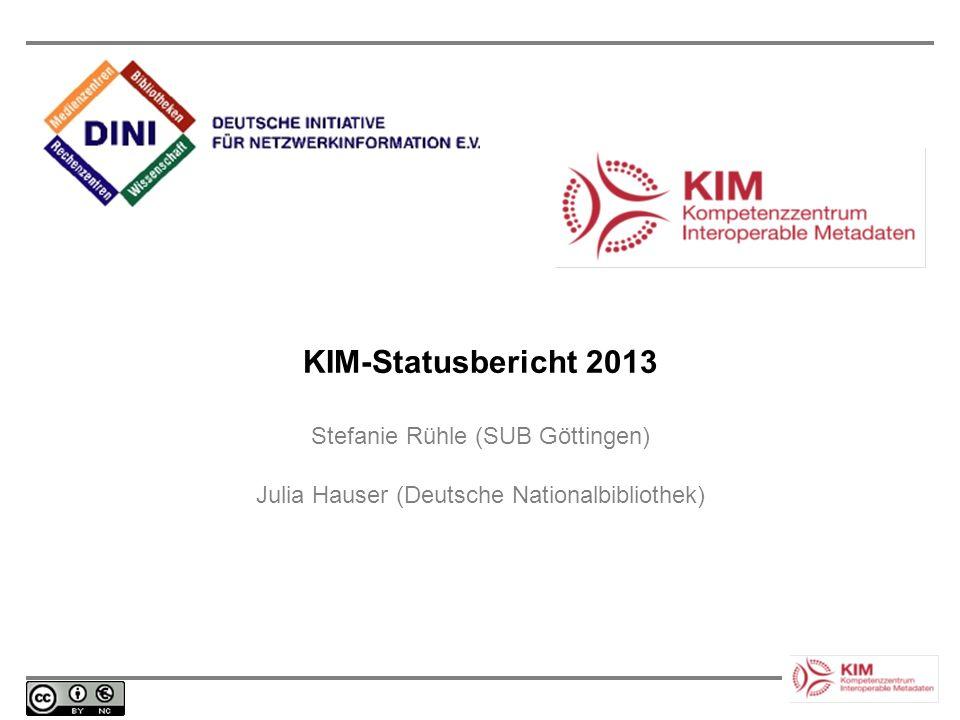 KIM-Statusbericht 2013 Stefanie Rühle (SUB Göttingen) Julia Hauser (Deutsche Nationalbibliothek)