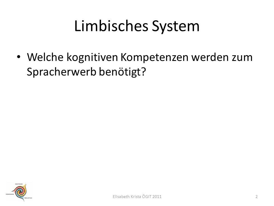 Limbisches System Welche kognitiven Kompetenzen werden zum Spracherwerb benötigt? 2Elisabeth Krista ÖGIT 2011