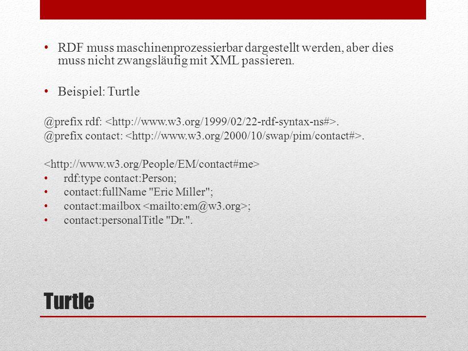 Turtle RDF muss maschinenprozessierbar dargestellt werden, aber dies muss nicht zwangsläufig mit XML passieren.