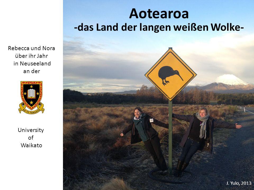Aotearoa -das Land der langen weißen Wolke- University of Waikato Rebecca und Nora über ihr Jahr in Neuseeland an der J. Yulo, 2013