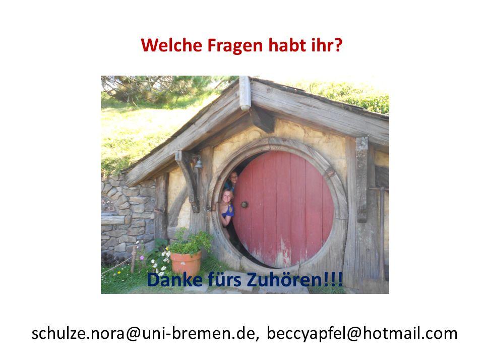 Welche Fragen habt ihr? schulze.nora@uni-bremen.de, beccyapfel@hotmail.com Danke fürs Zuhören!!!