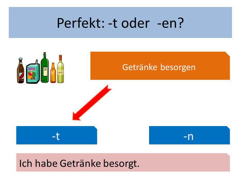 Wann hast du Geburtstag Perfekt: -t oder -en Getränke besorgen -t-n Ich habe Getränke besorgt.