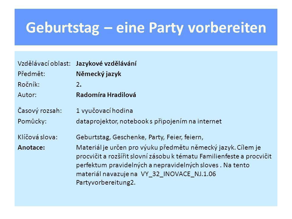 Geburtstag – eine Party vorbereiten Vzdělávací oblast:Jazykové vzdělávání Předmět:Německý jazyk Ročník:2.