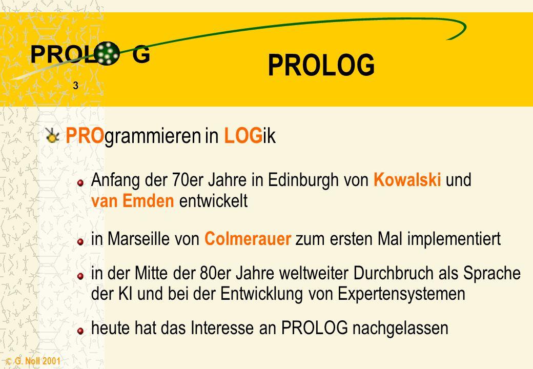 PROL G © G. Noll 2001 2 Logik Gottlob Frege: Begriffsschrift (1879) Bertrand Russel, Alfred North Whitehead Principia Mathematica (1910) Colmerauer e.