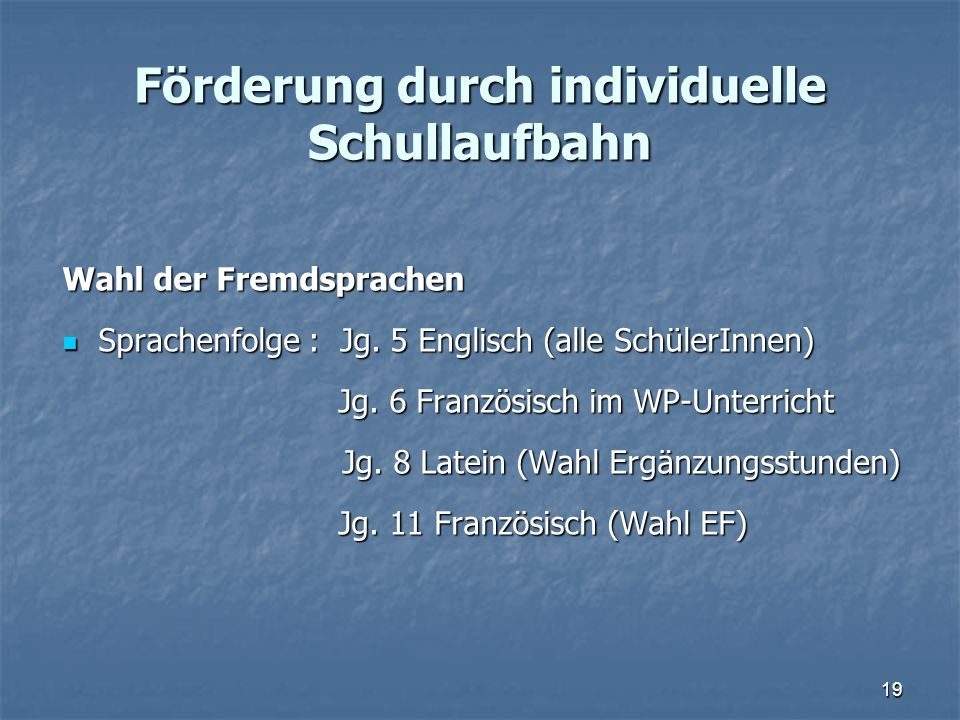 Förderung durch individuelle Schullaufbahn Wahl der Fremdsprachen Sprachenfolge : Jg. 5 Englisch (alle SchülerInnen) Sprachenfolge : Jg. 5 Englisch (a