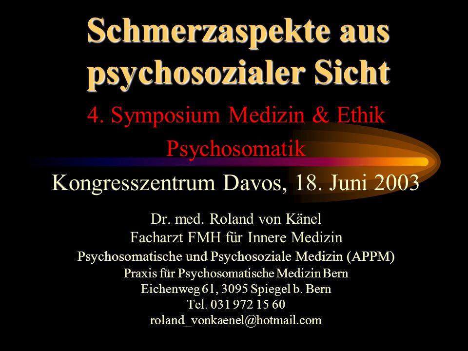 Schmerzaspekte aus psychosozialer Sicht 4. Symposium Medizin & Ethik Psychosomatik Kongresszentrum Davos, 18. Juni 2003 Dr. med. Roland von Känel Fach