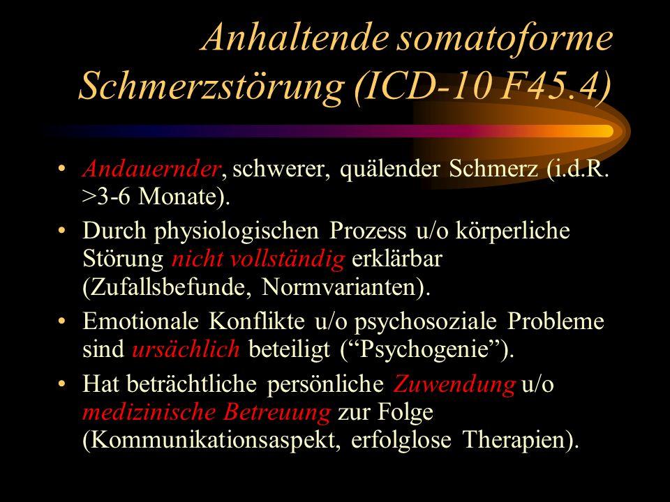 Anhaltende somatoforme Schmerzstörung (ICD-10 F45.4) Andauernder, schwerer, quälender Schmerz (i.d.R. >3-6 Monate). Durch physiologischen Prozess u/o