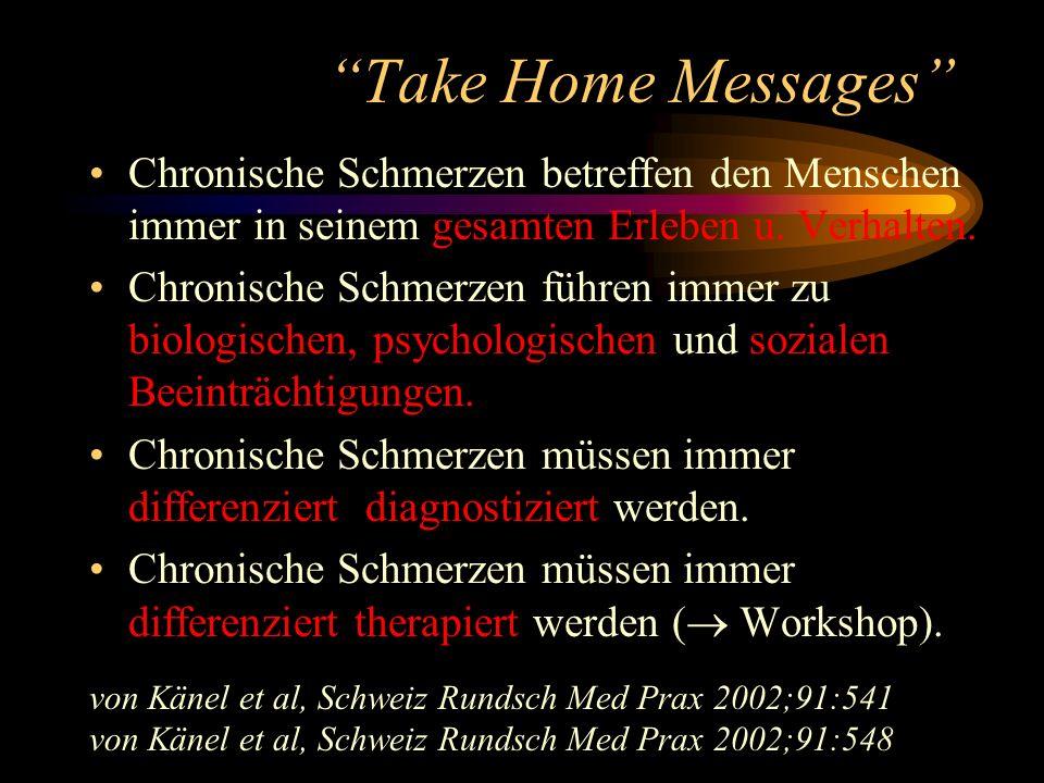 Take Home Messages Chronische Schmerzen betreffen den Menschen immer in seinem gesamten Erleben u. Verhalten. Chronische Schmerzen führen immer zu bio