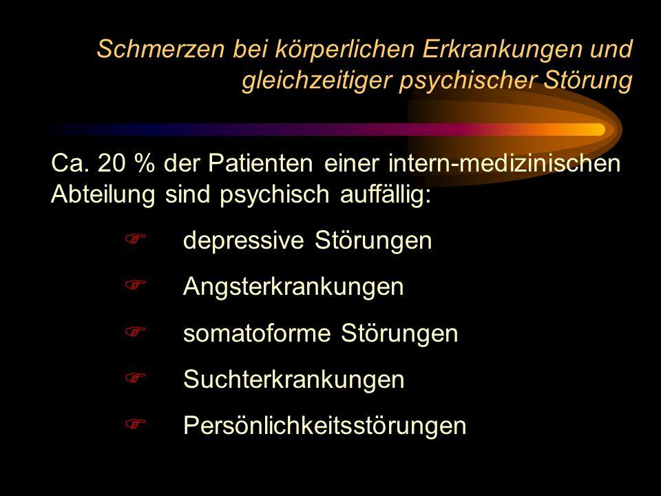 Schmerzen bei körperlichen Erkrankungen und gleichzeitiger psychischer Störung Ca. 20 % der Patienten einer intern-medizinischen Abteilung sind psychi