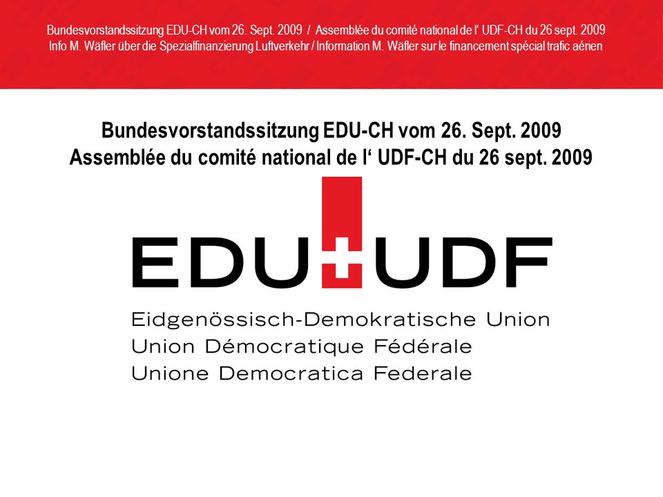 Bundesvorstandssitzung EDU-CH vom 26. Sept. 2009 Assemblée du comité national de l UDF-CH du 26 sept. 2009 Bundesvorstandssitzung EDU-CH vom 26. Sept.