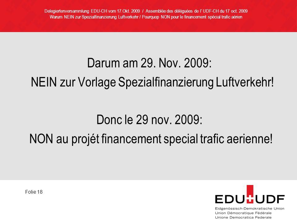 Delegiertenversammlung EDU-CH vom 17.Okt. 2009 / Assemblée des déléguées de l UDF-CH du 17 oct. 2009 Warum NEIN zur Spezialfinanzierung Luftverkehr /