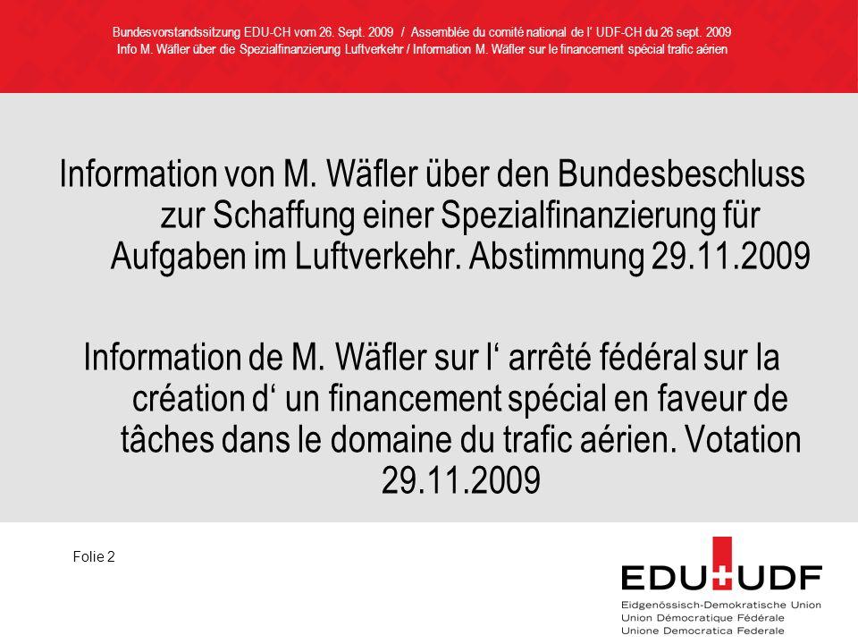 Information von M. Wäfler über den Bundesbeschluss zur Schaffung einer Spezialfinanzierung für Aufgaben im Luftverkehr. Abstimmung 29.11.2009 Informat