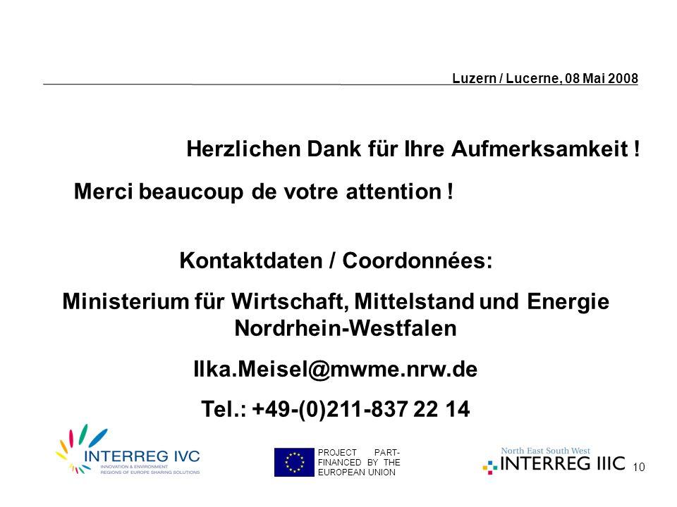 10 Luzern / Lucerne, 08 Mai 2008 PROJECT PART- FINANCED BY THE EUROPEAN UNION Herzlichen Dank für Ihre Aufmerksamkeit .