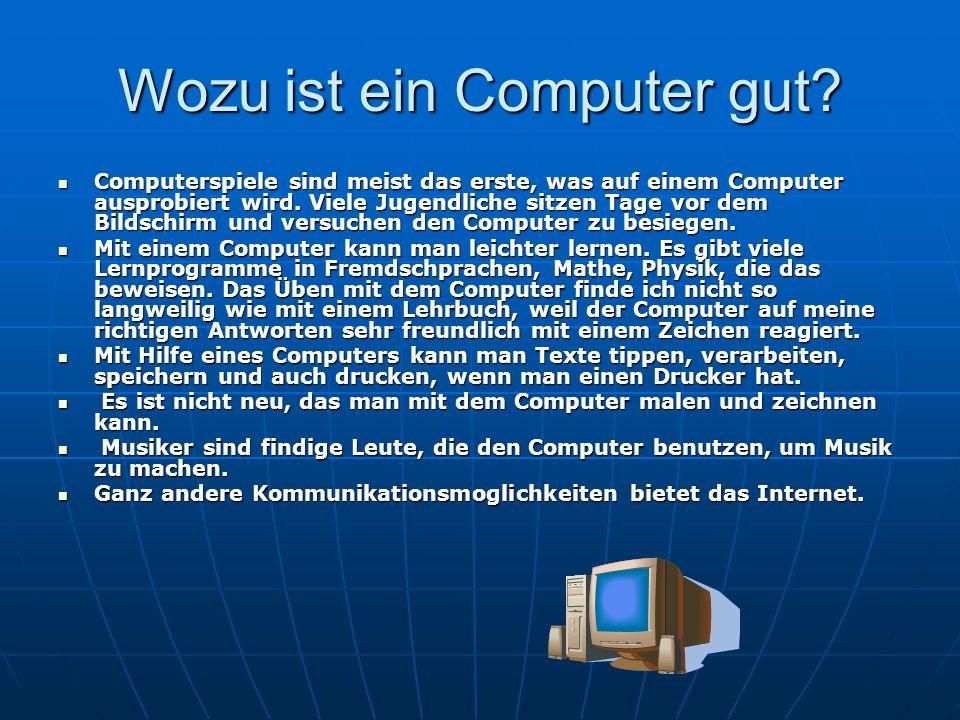 Wozu ist ein Computer gut? Computerspiele sind meist das erste, was auf einem Computer ausprobiert wird. Viele Jugendliche sitzen Tage vor dem Bildsch