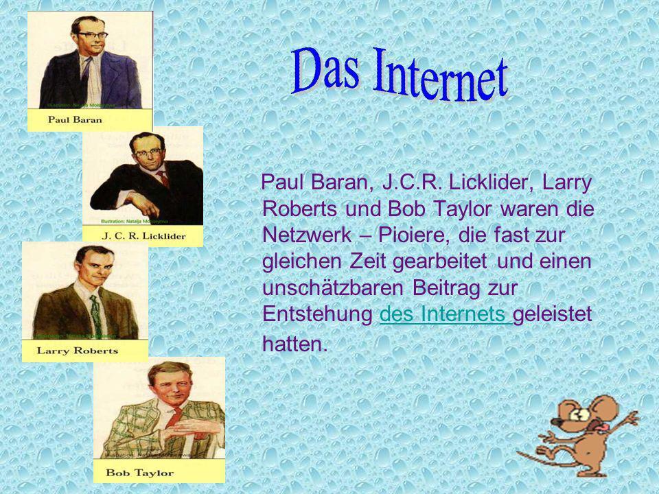 Paul Baran, J.C.R. Licklider, Larry Roberts und Bob Taylor waren die Netzwerk – Pioiere, die fast zur gleichen Zeit gearbeitet und einen unschätzbaren