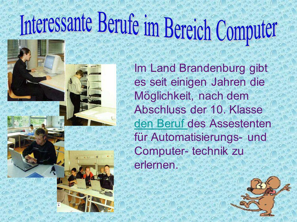 Im Land Brandenburg gibt es seit einigen Jahren die Möglichkeit, nach dem Abschluss der 10. Klasse den Beruf des Assestenten für Automatisierungs- und