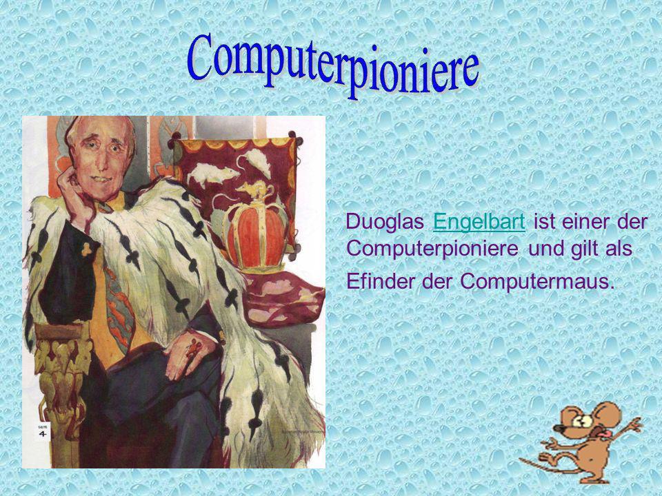 Duoglas Engelbart ist einer der Computerpioniere und gilt als Efinder der Computermaus.Engelbart