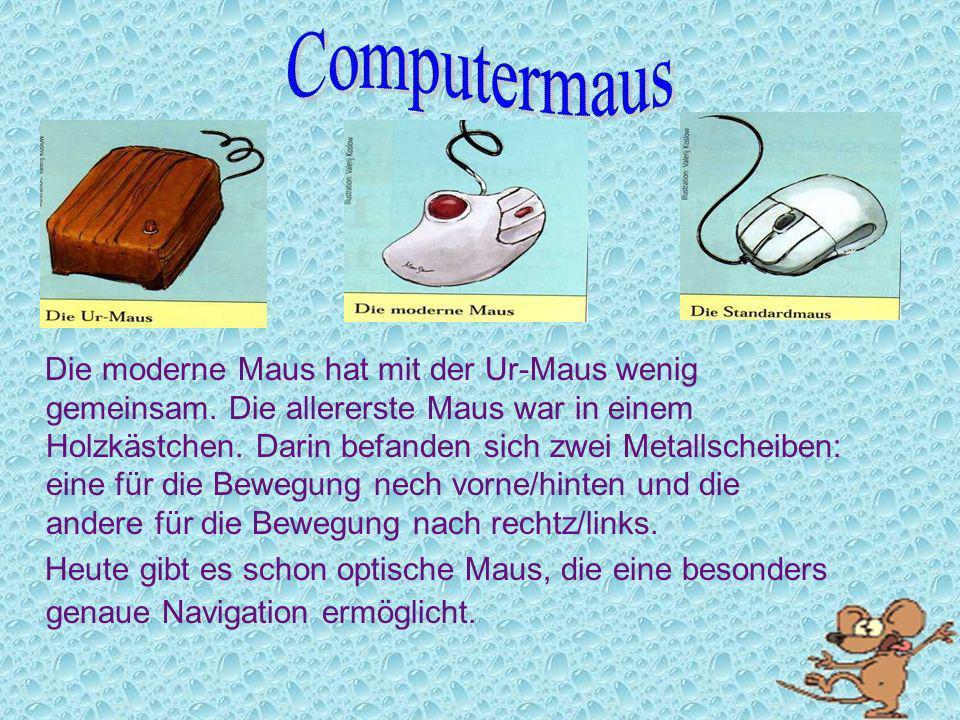 Die moderne Maus hat mit der Ur-Maus wenig gemeinsam. Die allererste Maus war in einem Holzkästchen. Darin befanden sich zwei Metallscheiben: eine für