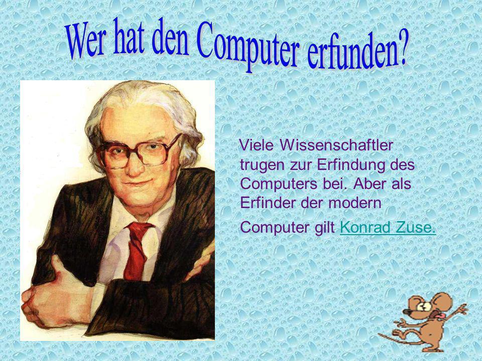 Viele Wissenschaftler trugen zur Erfindung des Computers bei. Aber als Erfinder der modern Computer gilt Konrad Zuse.Konrad Zuse.