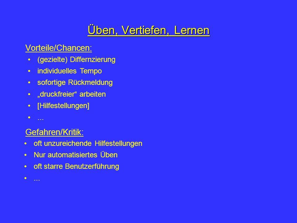 Üben, Vertiefen, Lernen Sog. Lernsoftware (z.B. Budenberg, Lernwerkstatt Grundschule) Tutorielle Lernprogramme (z.B. Der Wasserkreislauf, Der Wald)Der
