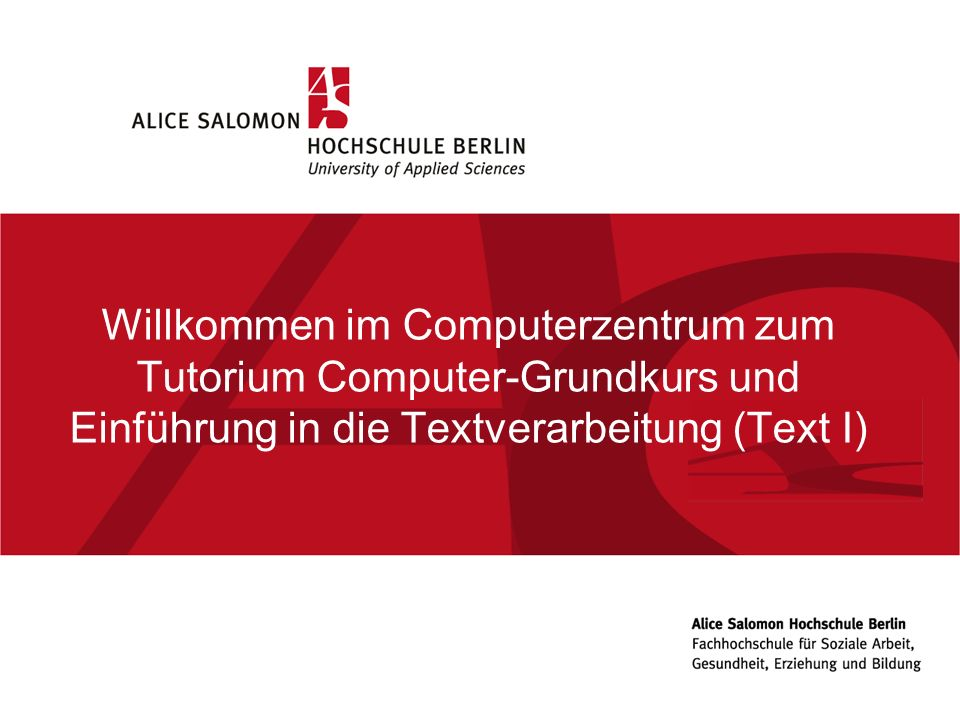 Willkommen im Computerzentrum zum Tutorium Computer-Grundkurs und Einführung in die Textverarbeitung (Text I)