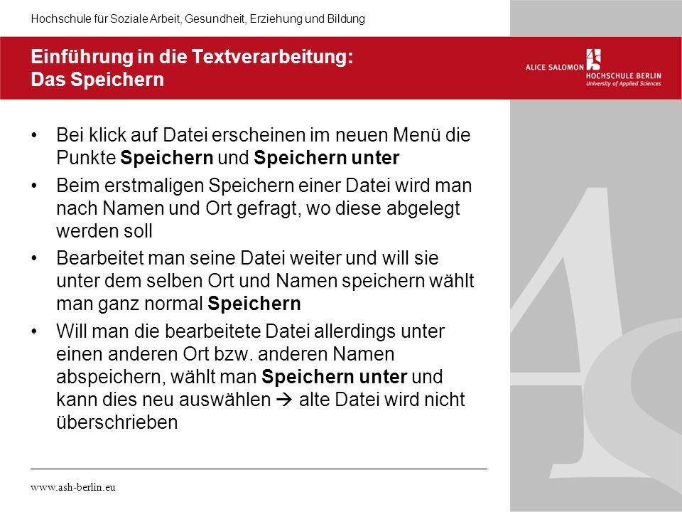 Hochschule für Soziale Arbeit, Gesundheit, Erziehung und Bildung www.ash-berlin.eu Einführung in die Textverarbeitung: Das Speichern Bei klick auf Dat