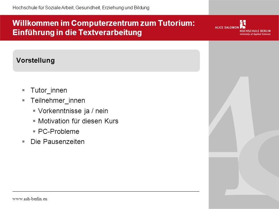 Hochschule für Soziale Arbeit, Gesundheit, Erziehung und Bildung www.ash-berlin.eu Willkommen im Computerzentrum zum Tutorium: Einführung in die Textv