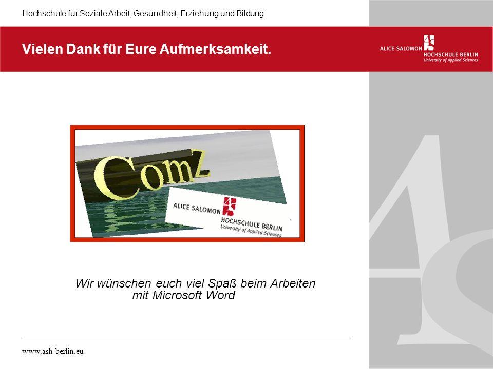 Hochschule für Soziale Arbeit, Gesundheit, Erziehung und Bildung www.ash-berlin.eu Vielen Dank für Eure Aufmerksamkeit. Wir wünschen euch viel Spaß be