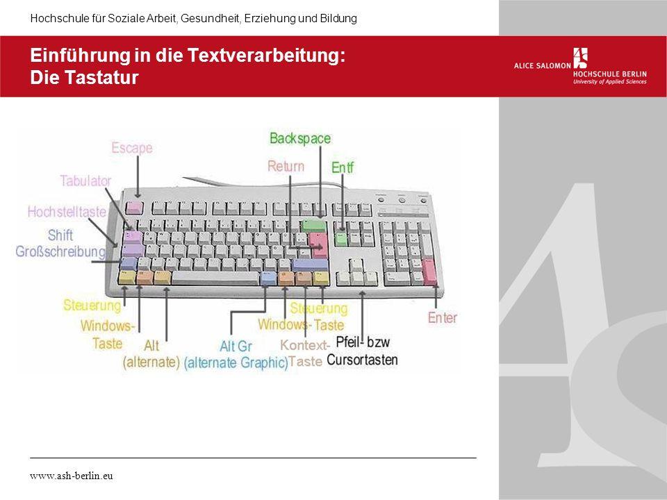 Hochschule für Soziale Arbeit, Gesundheit, Erziehung und Bildung www.ash-berlin.eu Einführung in die Textverarbeitung: Die Tastatur
