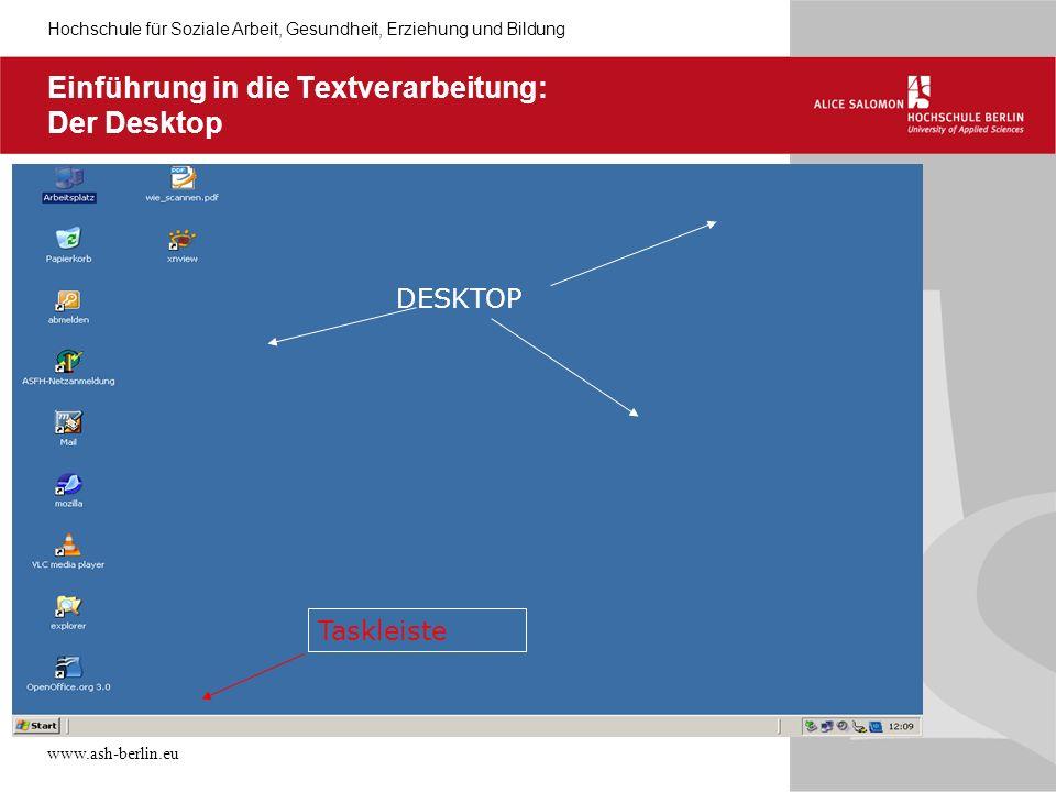 Hochschule für Soziale Arbeit, Gesundheit, Erziehung und Bildung www.ash-berlin.eu Einführung in die Textverarbeitung: Der Desktop DESKTOP Taskleiste