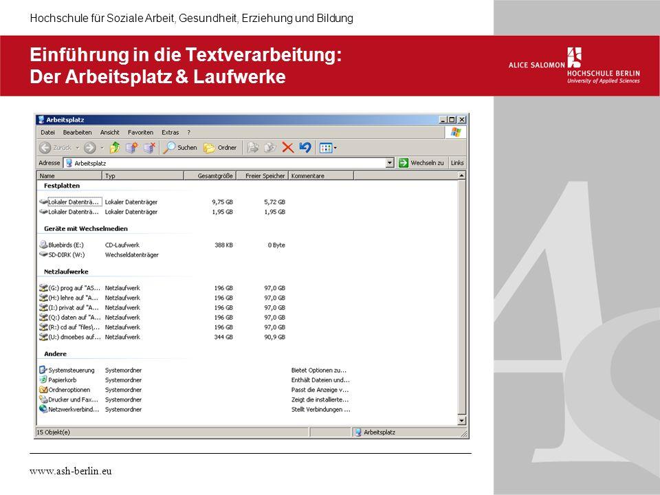Hochschule für Soziale Arbeit, Gesundheit, Erziehung und Bildung www.ash-berlin.eu Einführung in die Textverarbeitung: Der Arbeitsplatz & Laufwerke